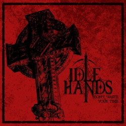 "Idle Hands - ""Don't Waste..."